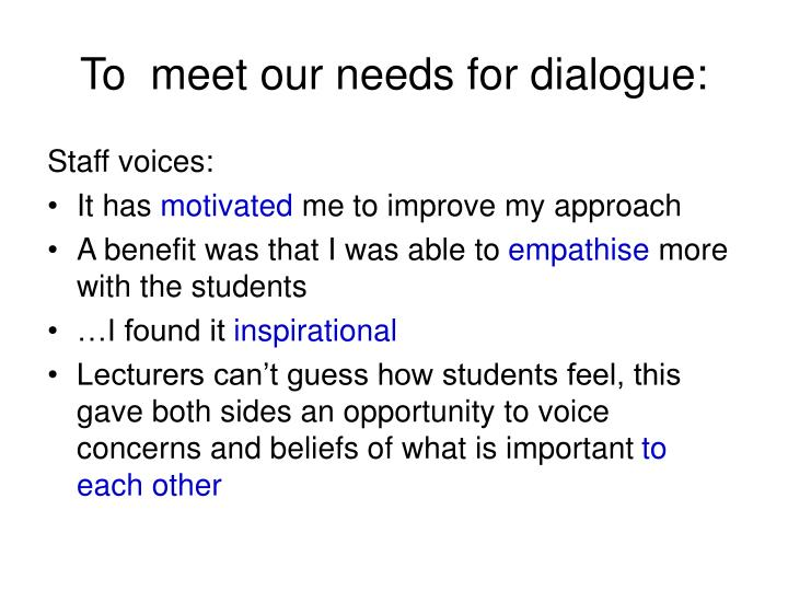 To  meet our needs for dialogue: