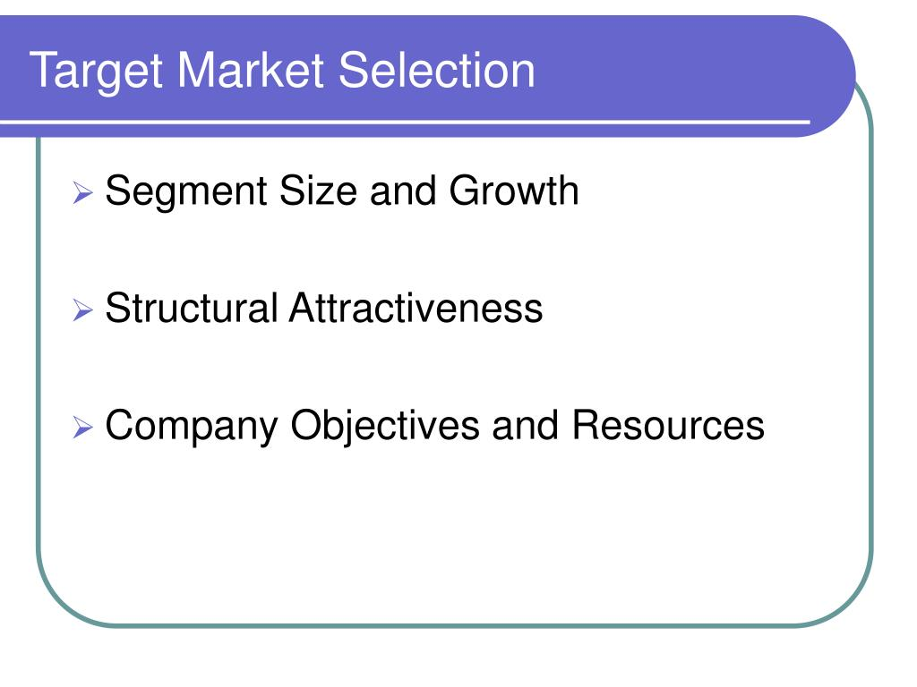 the selection of a target market Steps to identify your target market for some ceos, it might be helpful to think of the market selection process as a multiple staged funnel.