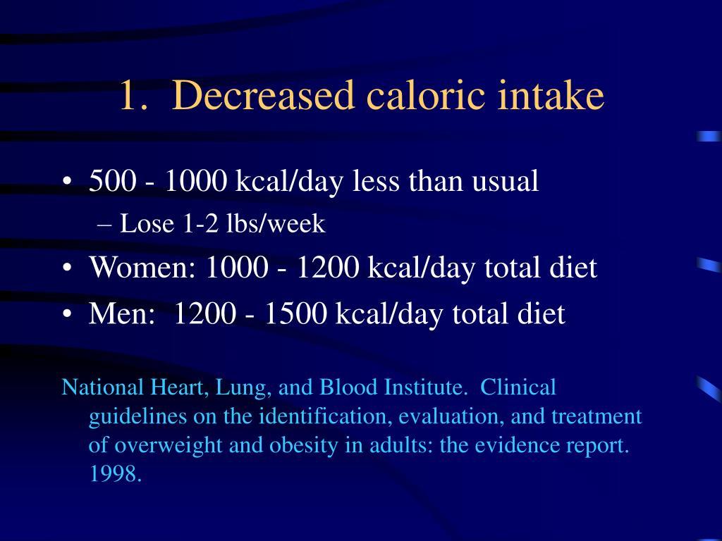 1.  Decreased caloric intake