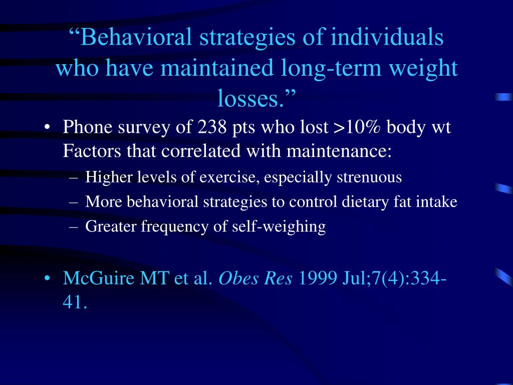 """Behavioral strategies of individuals who have maintained long-term weight losses."""