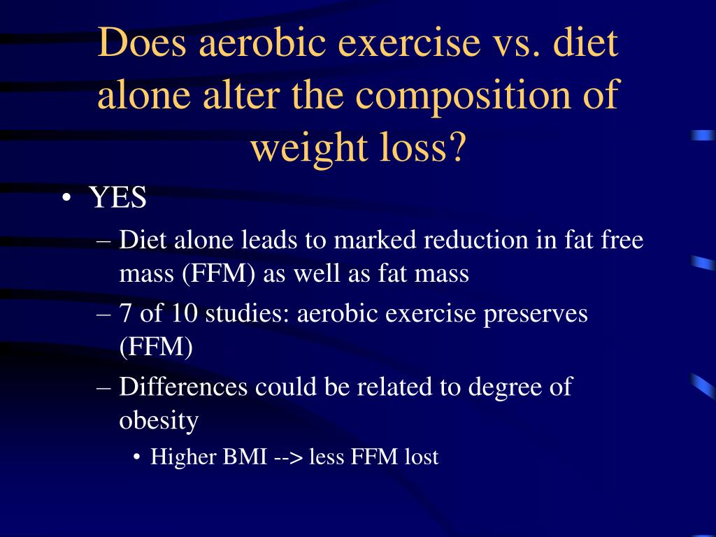 Does aerobic exercise vs. diet alone alter the composition of weight loss?