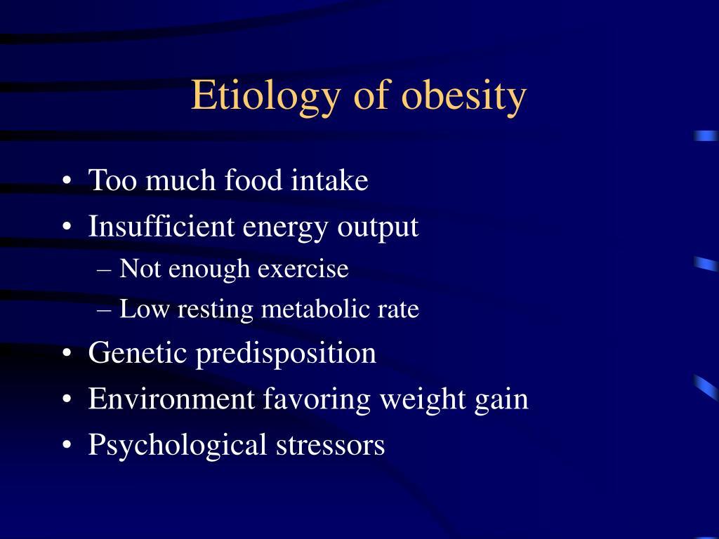 Etiology of obesity