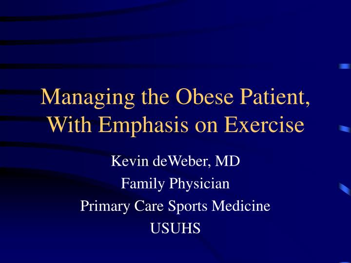 Managing the obese patient with emphasis on exercise l.jpg