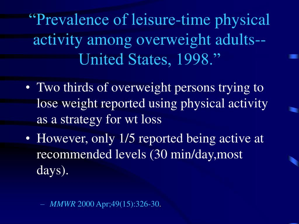 """Prevalence of leisure-time physical activity among overweight adults--United States, 1998."""