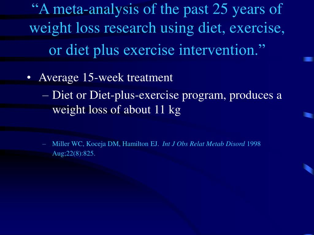 """A meta-analysis of the past 25 years of weight loss research using diet, exercise, or diet plus exercise intervention."""