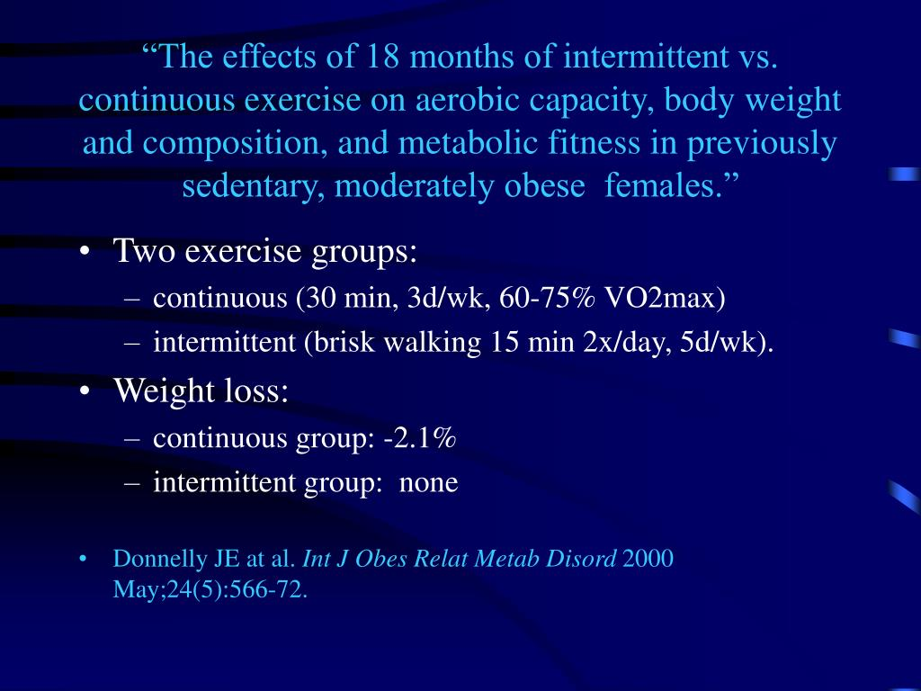 """The effects of 18 months of intermittent vs. continuous exercise on aerobic capacity, body weight and composition, and metabolic fitness in previously sedentary, moderately obese  females."""