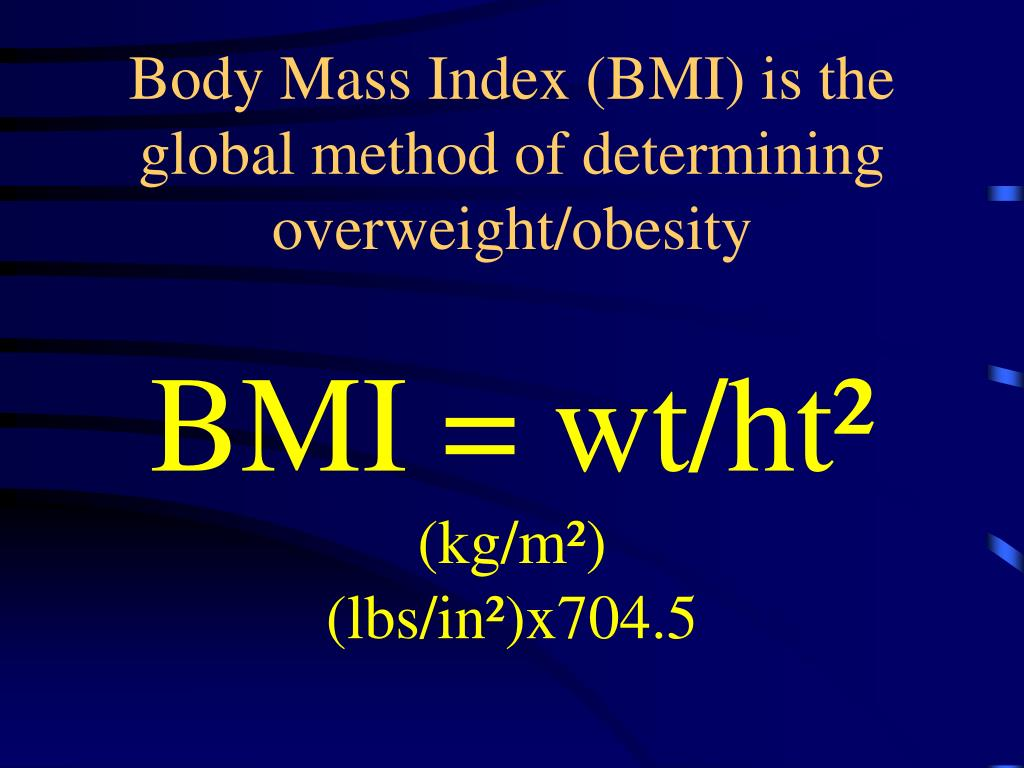 Body Mass Index (BMI) is the global method of determining overweight/obesity