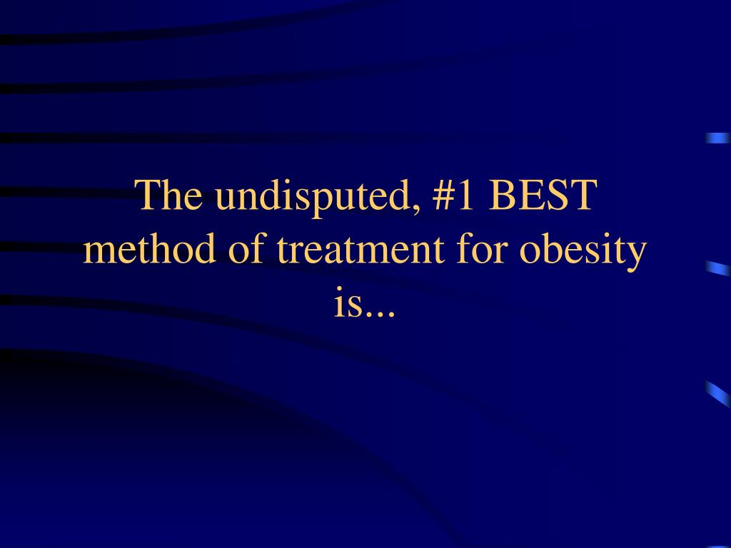 The undisputed, #1 BEST method of treatment for obesity