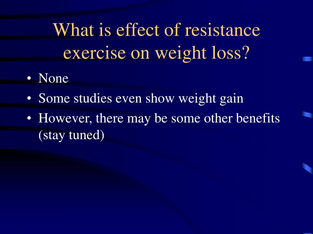 What is effect of resistance exercise on weight loss?