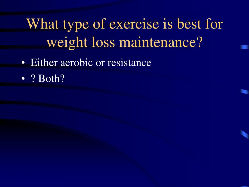 What type of exercise is best for weight loss maintenance?