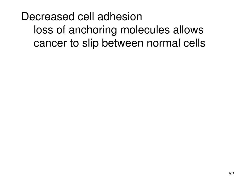 Decreased cell adhesion