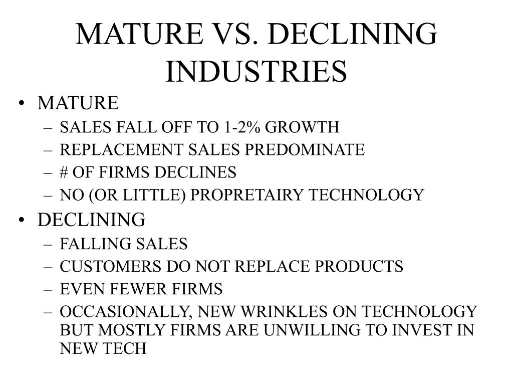 MATURE VS. DECLINING INDUSTRIES