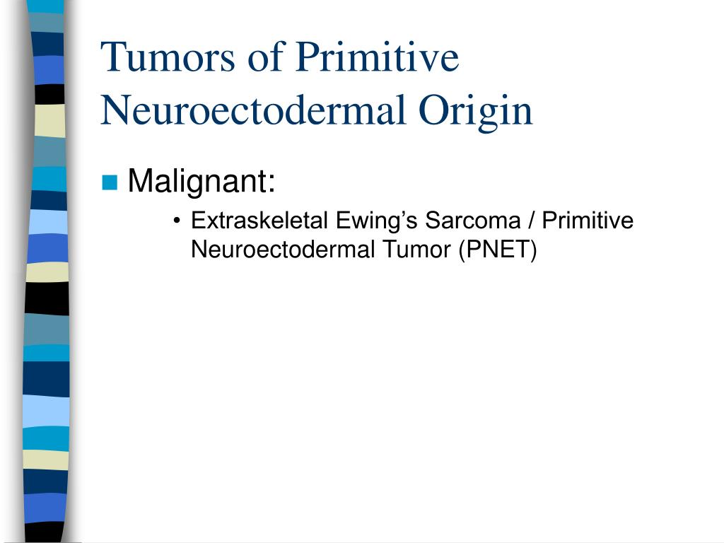 Tumors of Primitive Neuroectodermal Origin