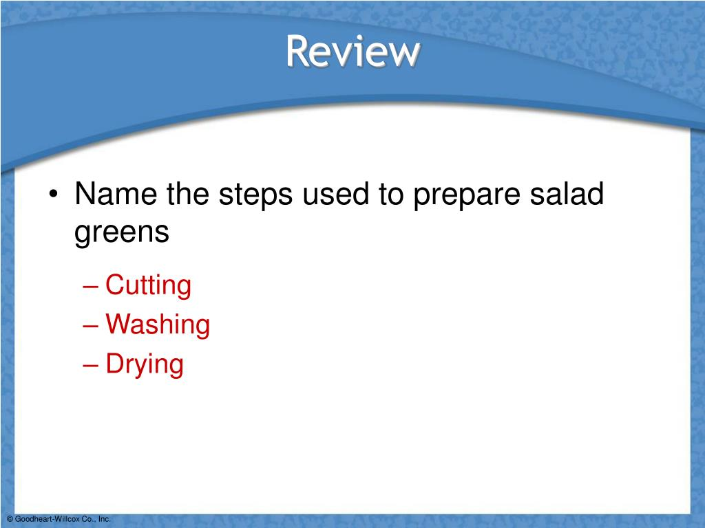 Name the steps used to prepare salad greens