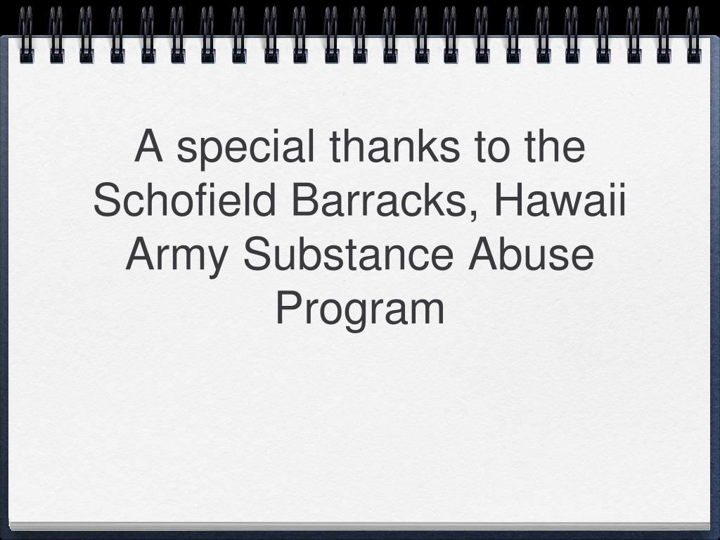 A special thanks to the Schofield Barracks, Hawaii Army Substance Abuse Program