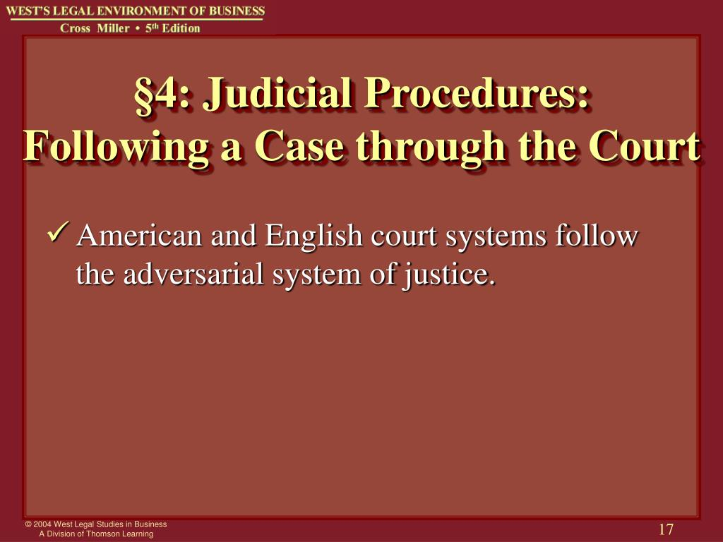 American and English court systems follow the adversarial system of justice.