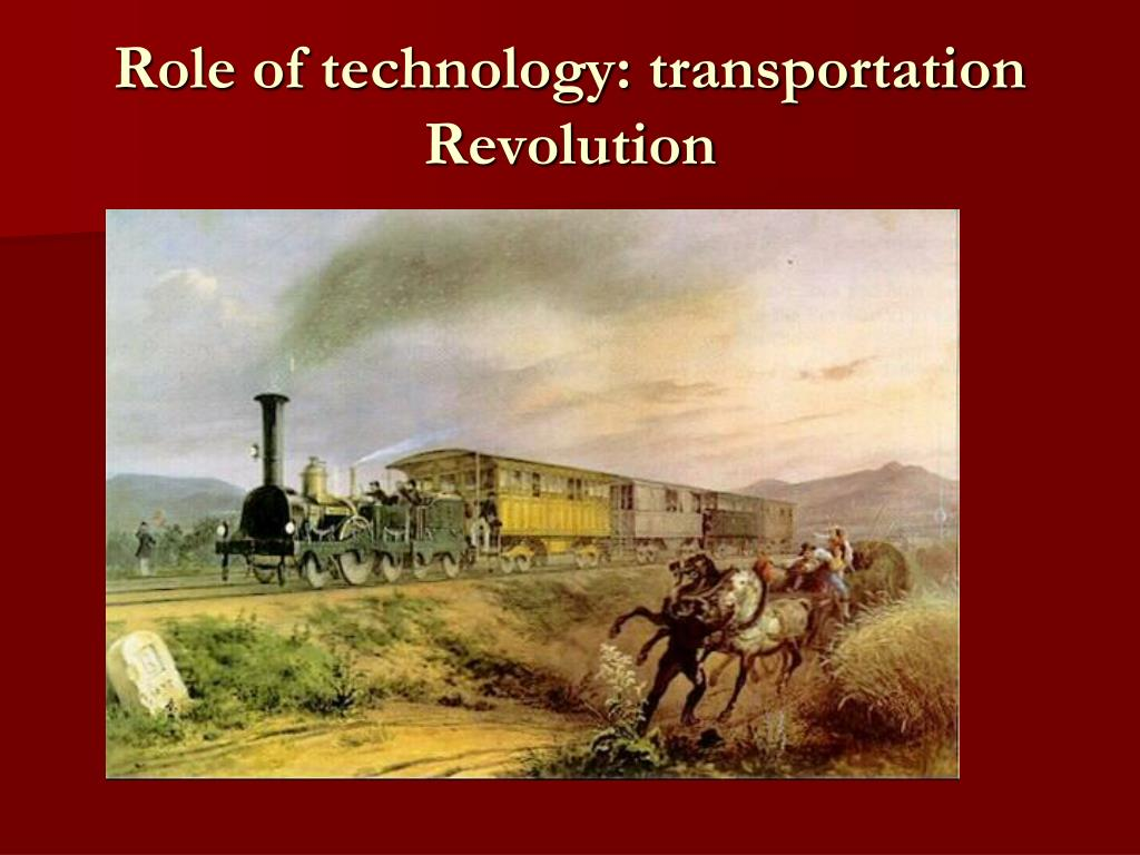 Role of technology: transportation Revolution