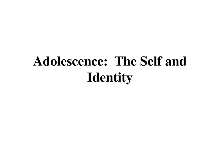 Adolescence the self and identity l.jpg