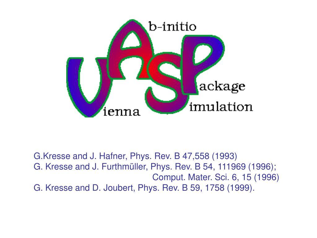 G.Kresse and J. Hafner, Phys. Rev. B 47,558 (1993)