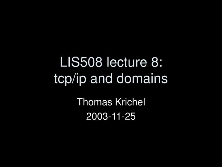 Lis508 lecture 8 tcp ip and domains