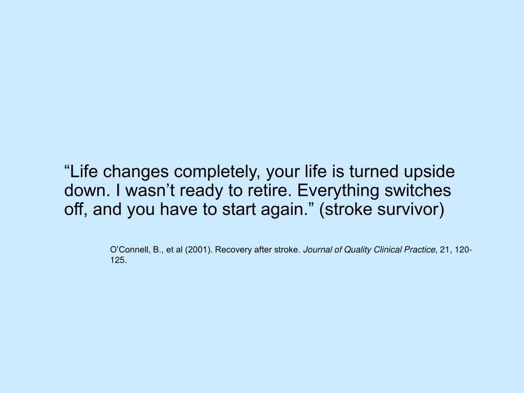 """""""Life changes completely, your life is turned upside down. I wasn't ready to retire. Everything switches off, and you have to start again."""" (stroke survivor)"""