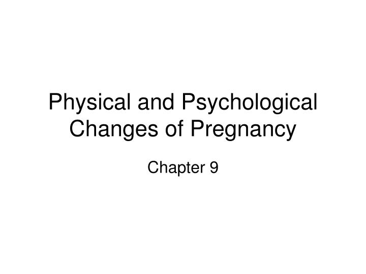 Physical and psychological changes of pregnancy l.jpg