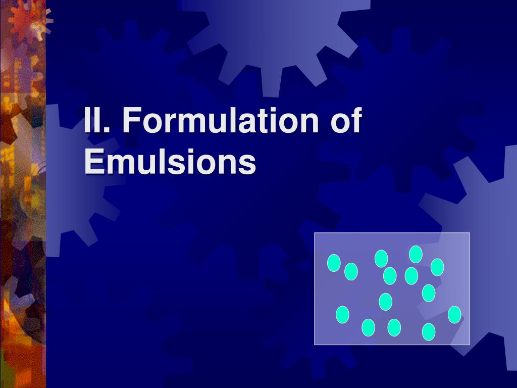 II. Formulation of Emulsions