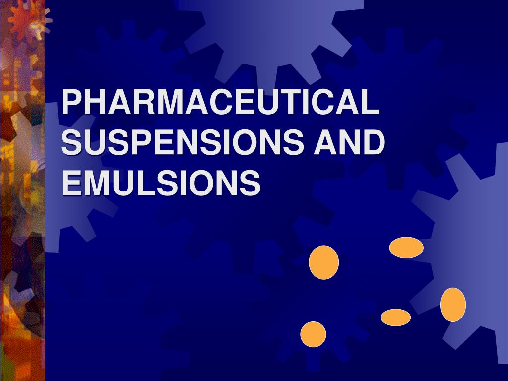 PHARMACEUTICAL SUSPENSIONS AND EMULSIONS