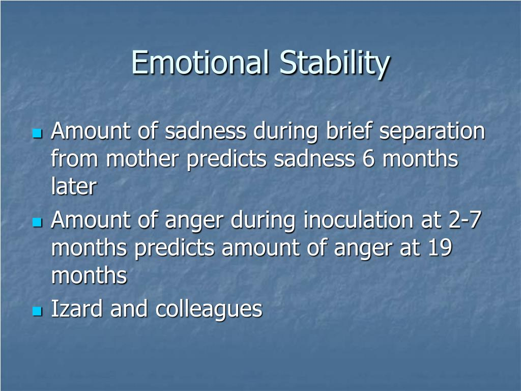 emotional stability Emotional stability edit on the opposite end of the spectrum, individuals who score low in neuroticism are more emotionally stable and less reactive to stress.