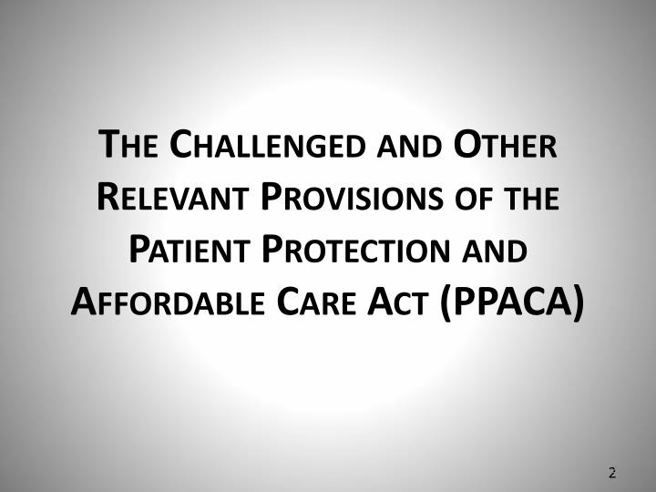 The Challenged and Other Relevant Provisions of the Patient Protection and Affordable Care Act (PPAC...