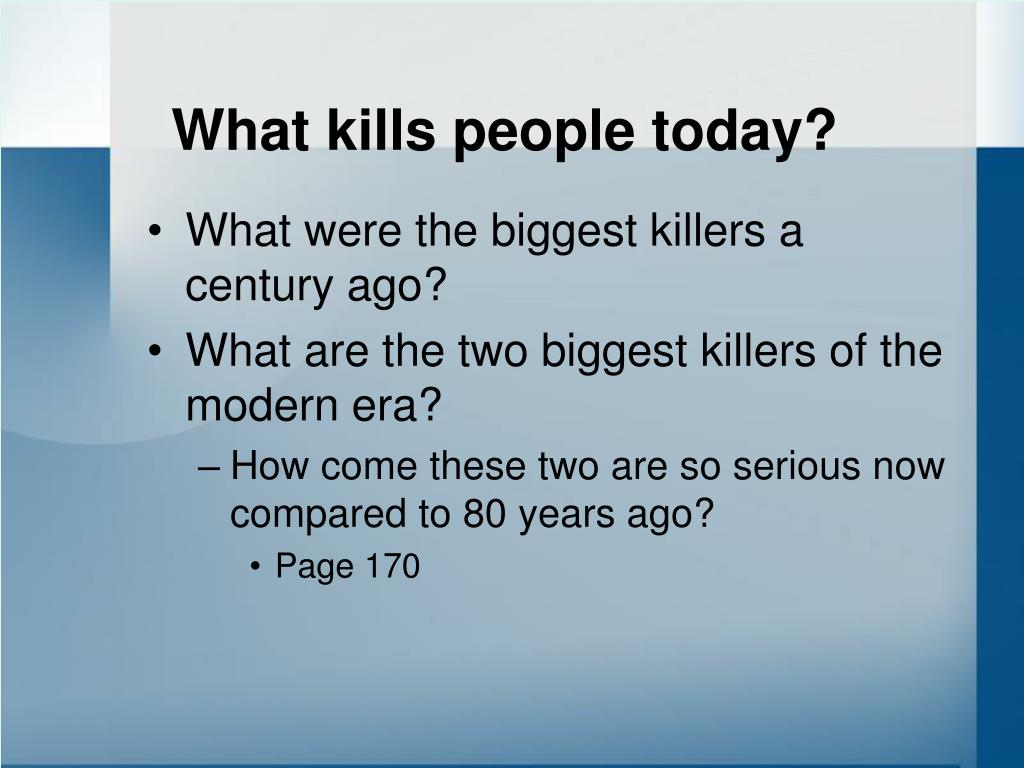 What kills people today?