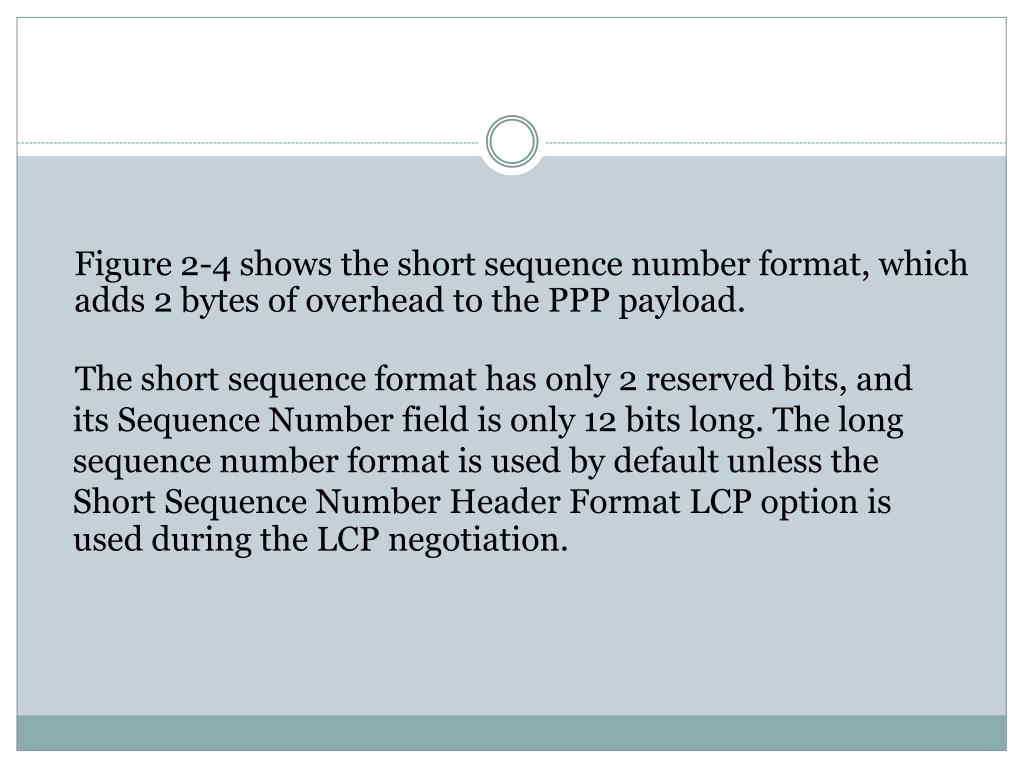 Figure 2-4 shows the short sequence number format, which adds 2 bytes of overhead to the PPP payload.