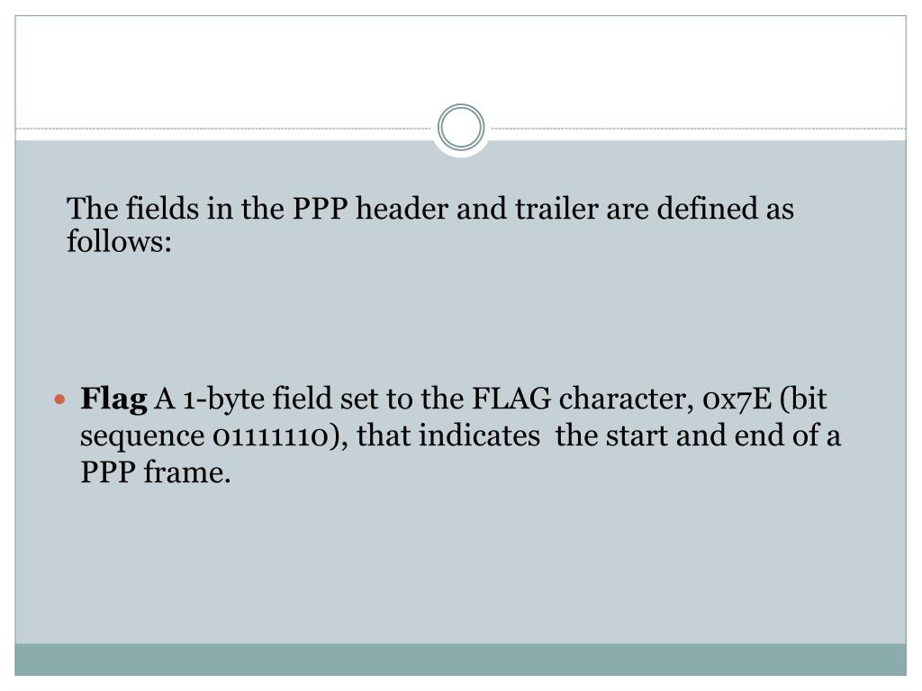 The fields in the PPP header and trailer are defined as follows: