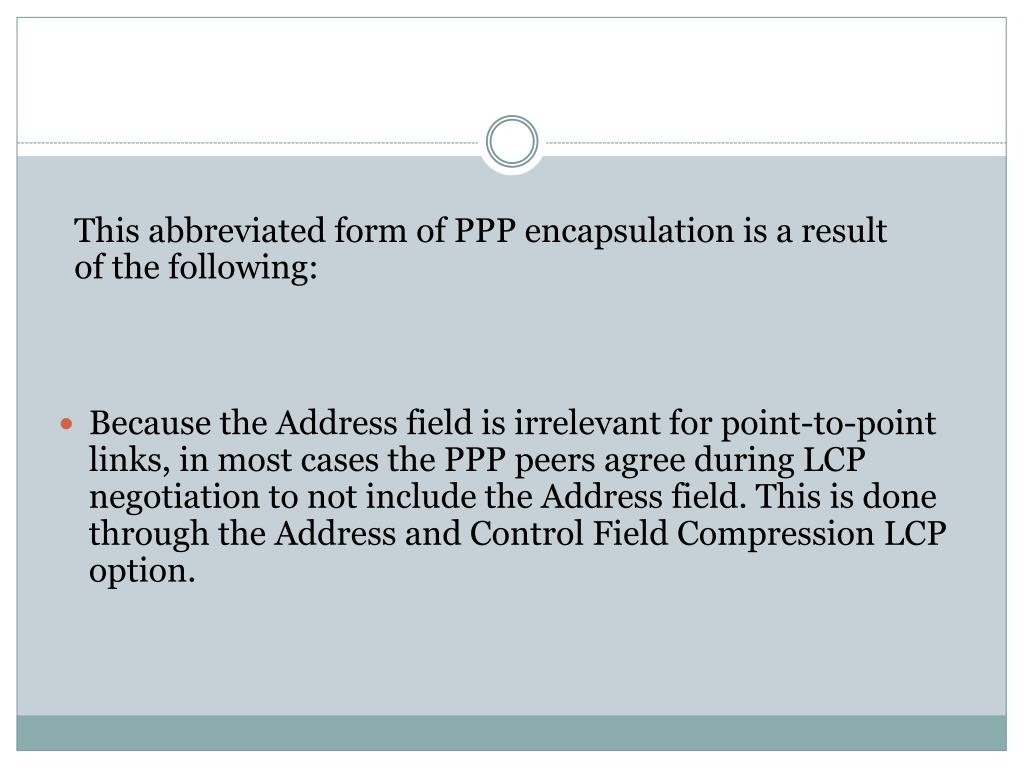 This abbreviated form of PPP encapsulation is a result of the following: