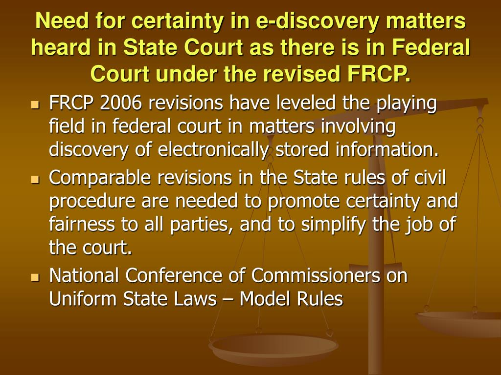 Need for certainty in e-discovery matters heard in State Court as there is in Federal Court under the revised FRCP.