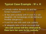 typical case example w v h