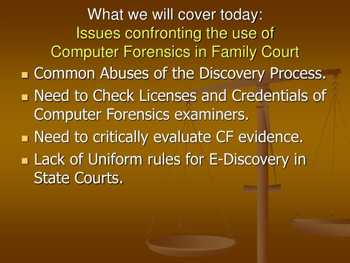 What we will cover today issues confronting the use of computer forensics in family court
