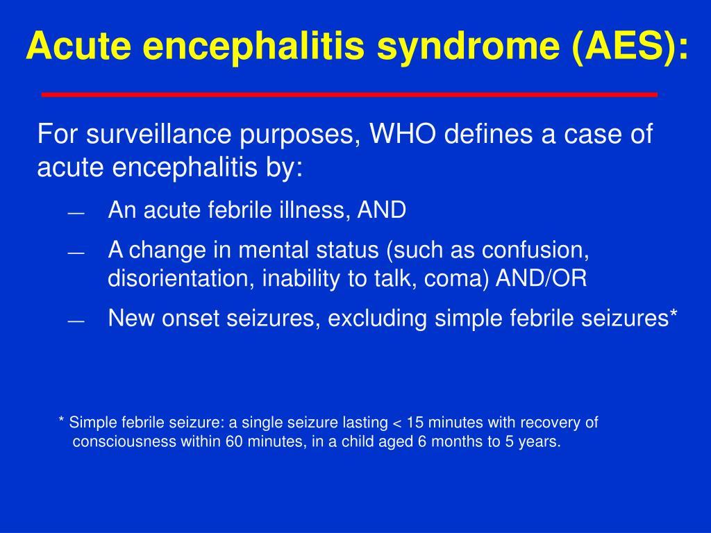 Acute encephalitis syndrome (AES):