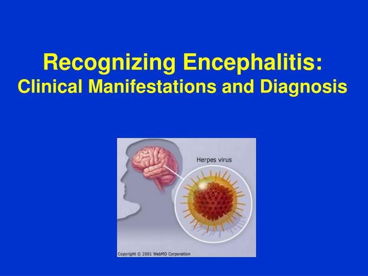 Recognizing encephalitis clinical manifestations and diagnosis l.jpg