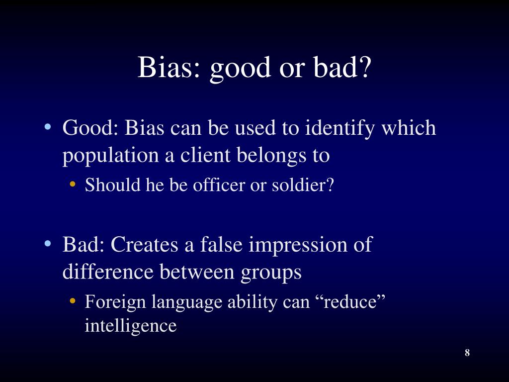 Bias: good or bad?