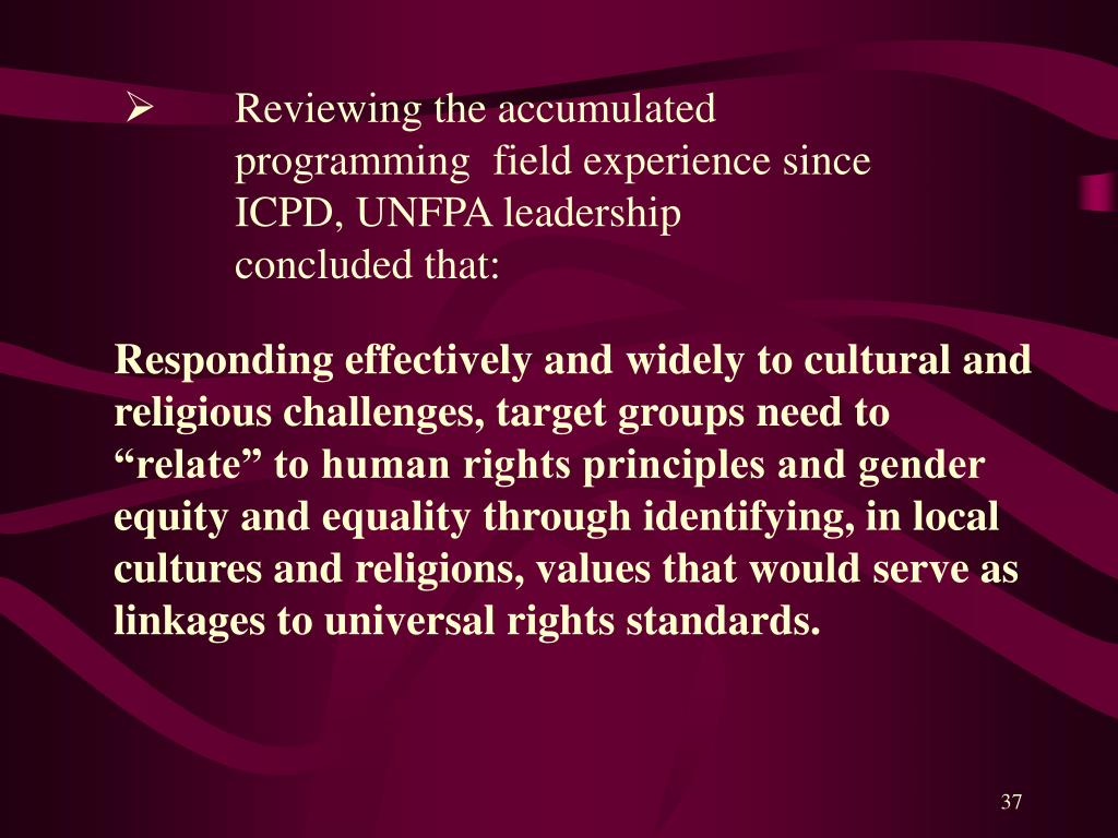 Reviewing the accumulated programming  field experience since ICPD, UNFPA leadership concluded that:
