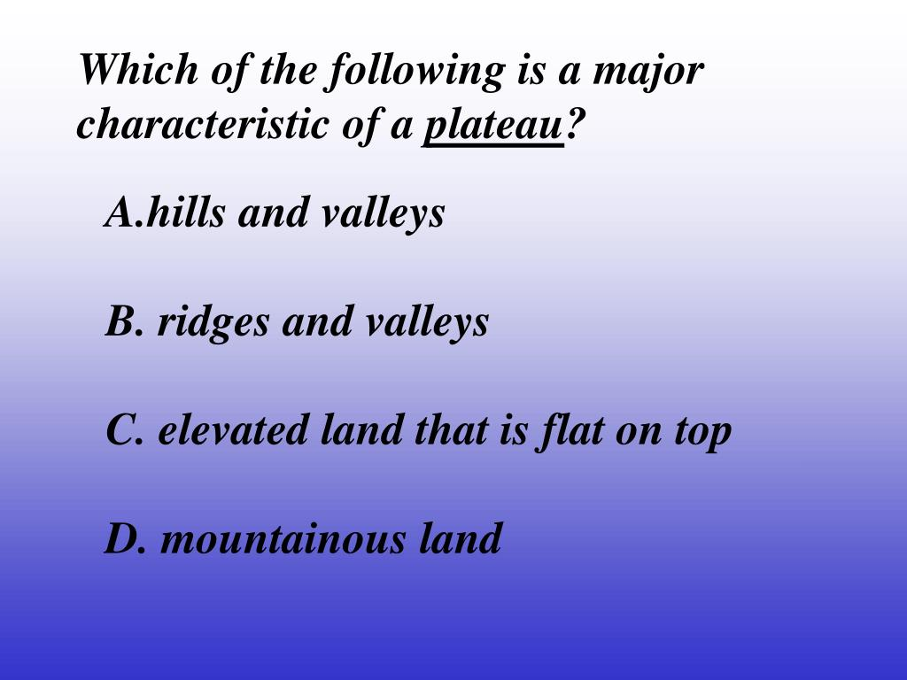 Which of the following is a major characteristic of a