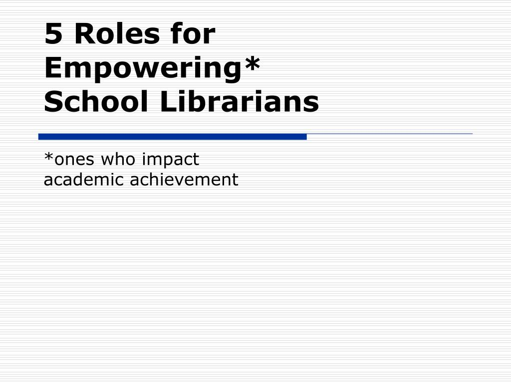 5 roles for empowering school librarians ones who impact academic achievement