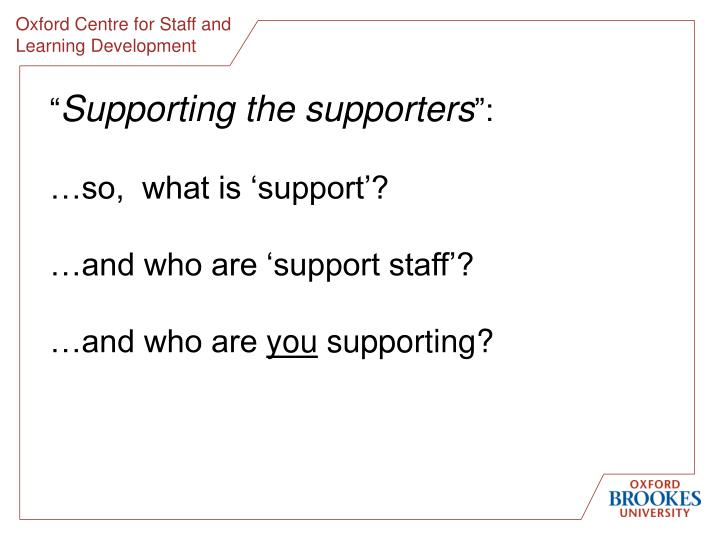 Supporting the supporters so what is support and who are support staff and who are you supporting