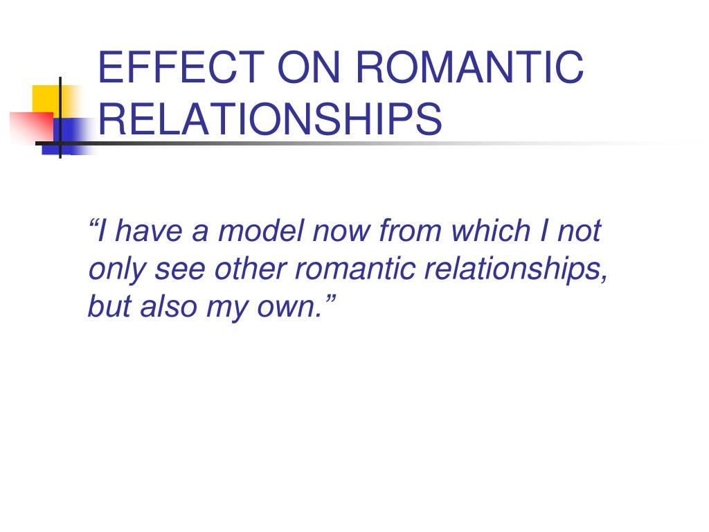 EFFECT ON ROMANTIC RELATIONSHIPS