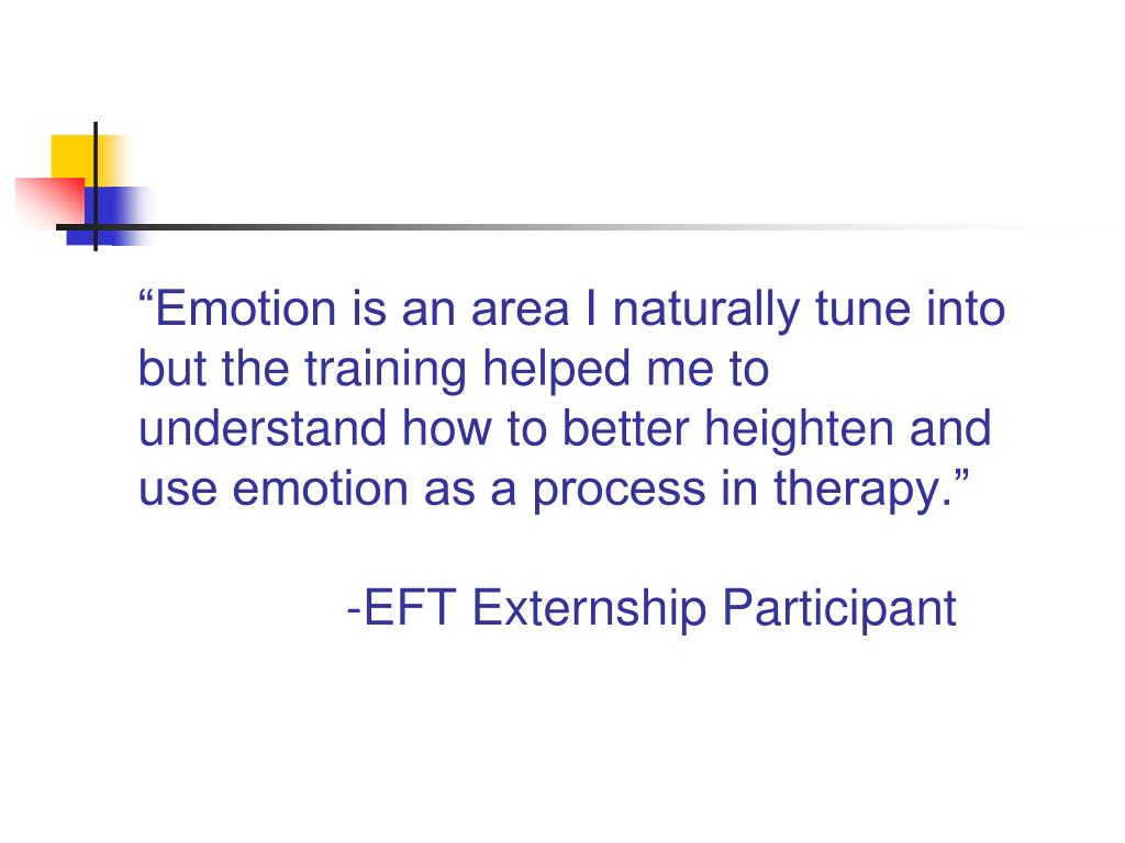"""Emotion is an area I naturally tune into but the training helped me to understand how to better heighten and use emotion as a process in therapy."""
