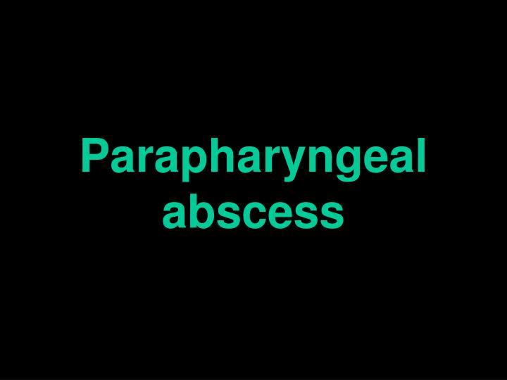 Parapharyngeal abscess