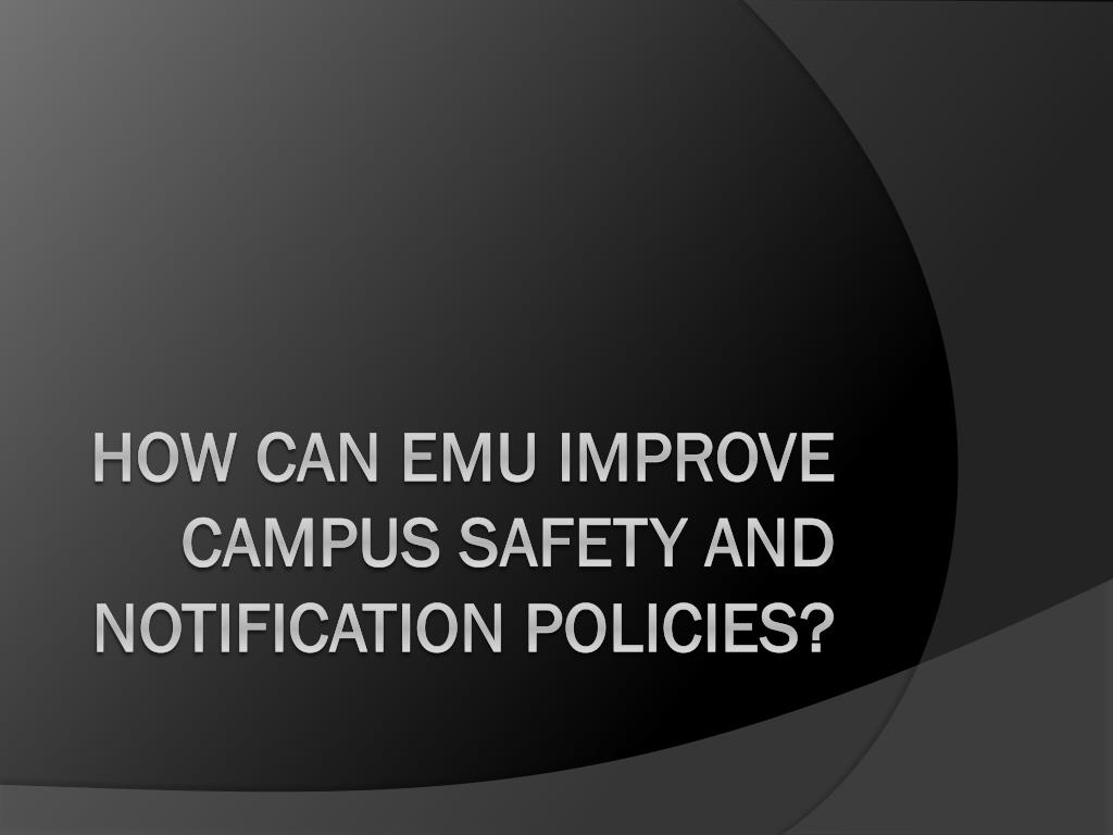 HOW CAN EMU IMPROVE CAMPUS SAFETY AND NOTIFICATION POLICIES?