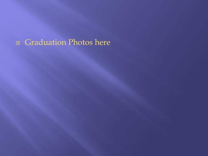 Graduation Photos here