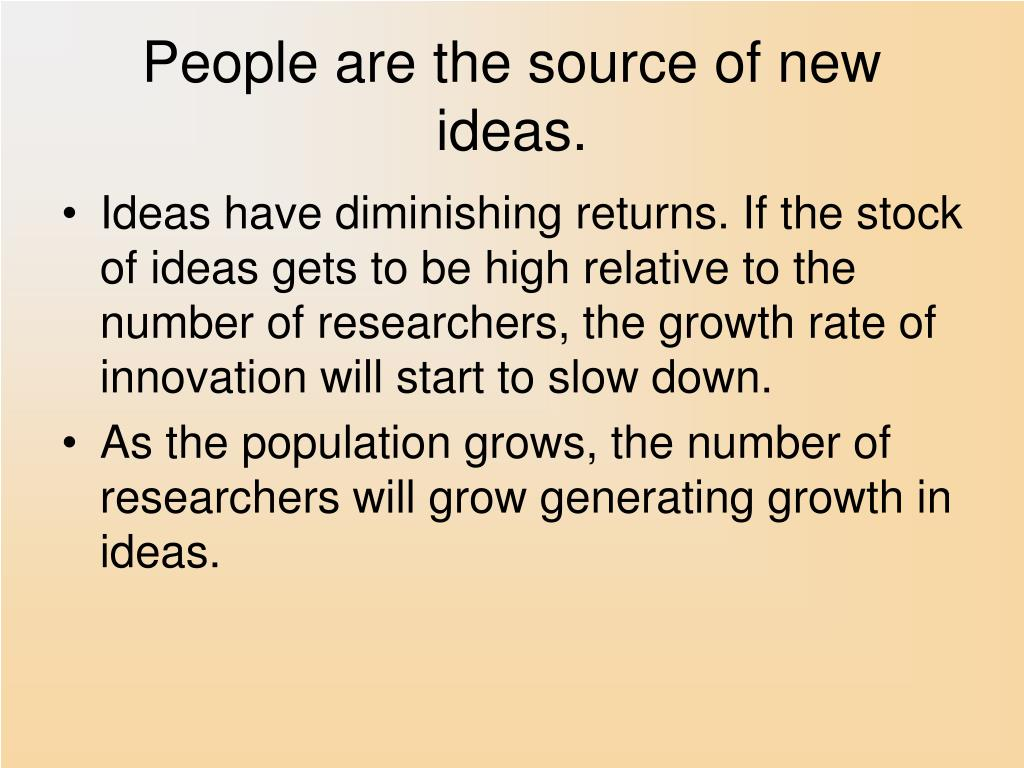 People are the source of new ideas.